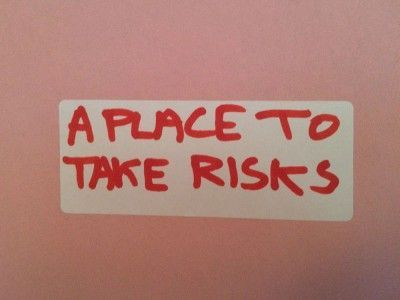 A place to take risks